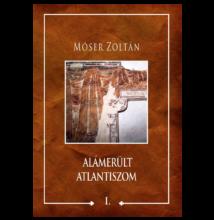 Móser Zoltán: Alámerült Atlantiszom I.