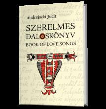 Andrejszki Judit: Szerelmes daloskönyv - Book of Love Songs