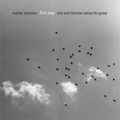 Stummer Márton: First Step (Solo and Chamber Pieces for Guitar)